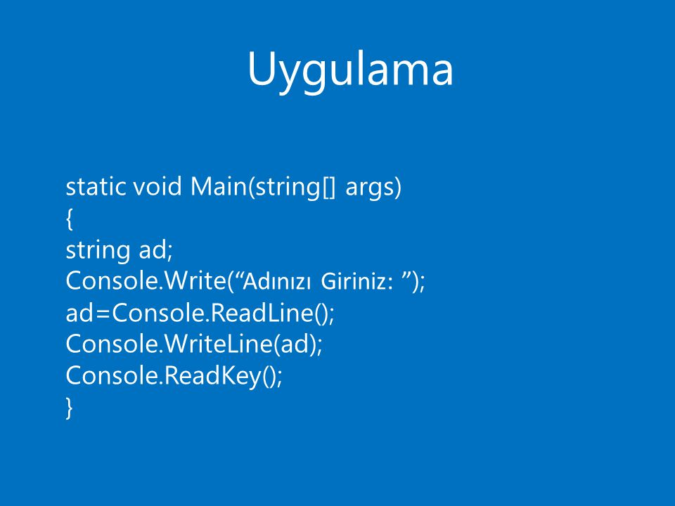 Uygulama static void Main(string[] args) { string ad;